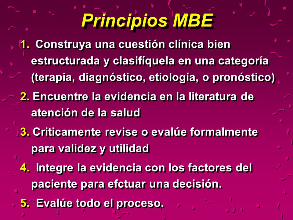 Principios MBE 1. Construya una cuestión clínica bien estructurada y clasifíquela en una categoría (terapia, diagnóstico, etiología, o pronóstico)