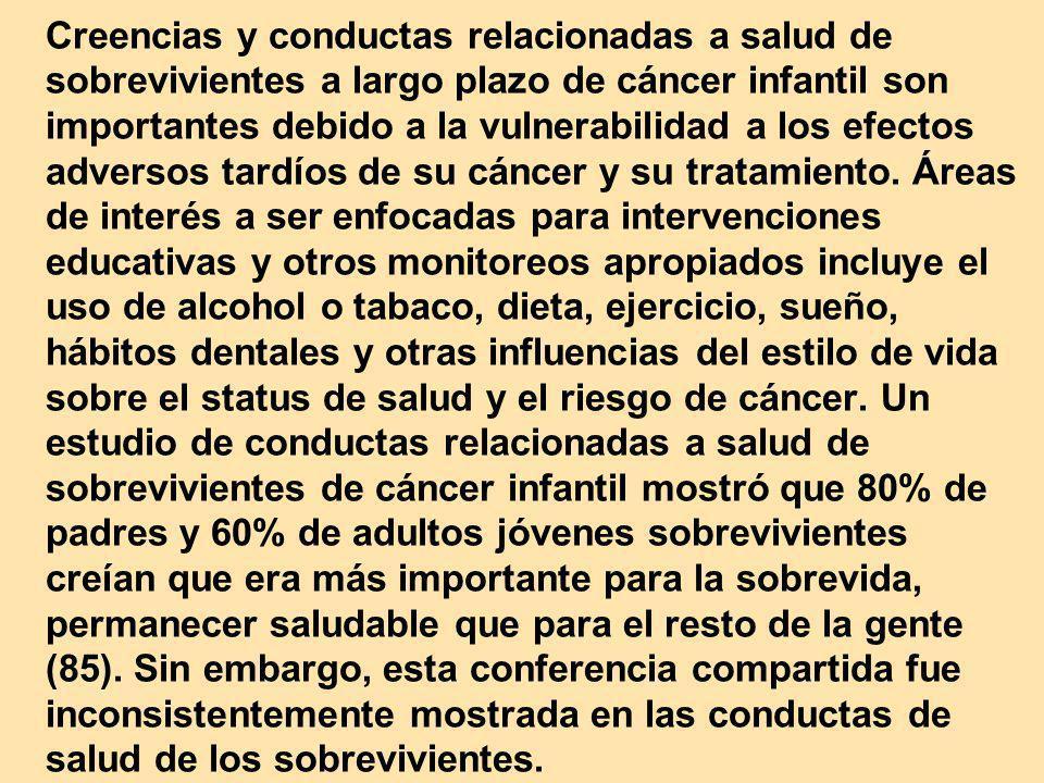 Creencias y conductas relacionadas a salud de sobrevivientes a largo plazo de cáncer infantil son importantes debido a la vulnerabilidad a los efectos adversos tardíos de su cáncer y su tratamiento.