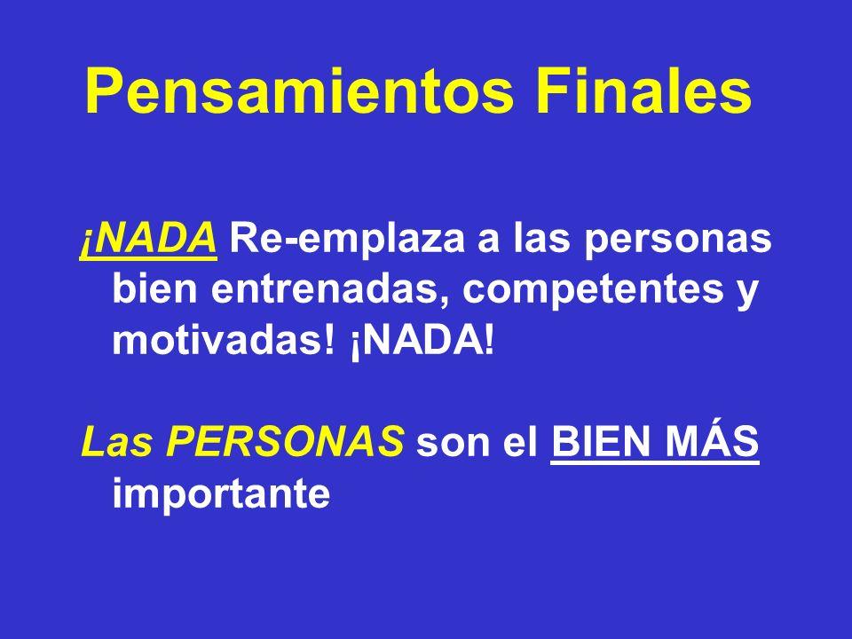 Pensamientos Finales ¡NADA Re-emplaza a las personas bien entrenadas, competentes y motivadas! ¡NADA!