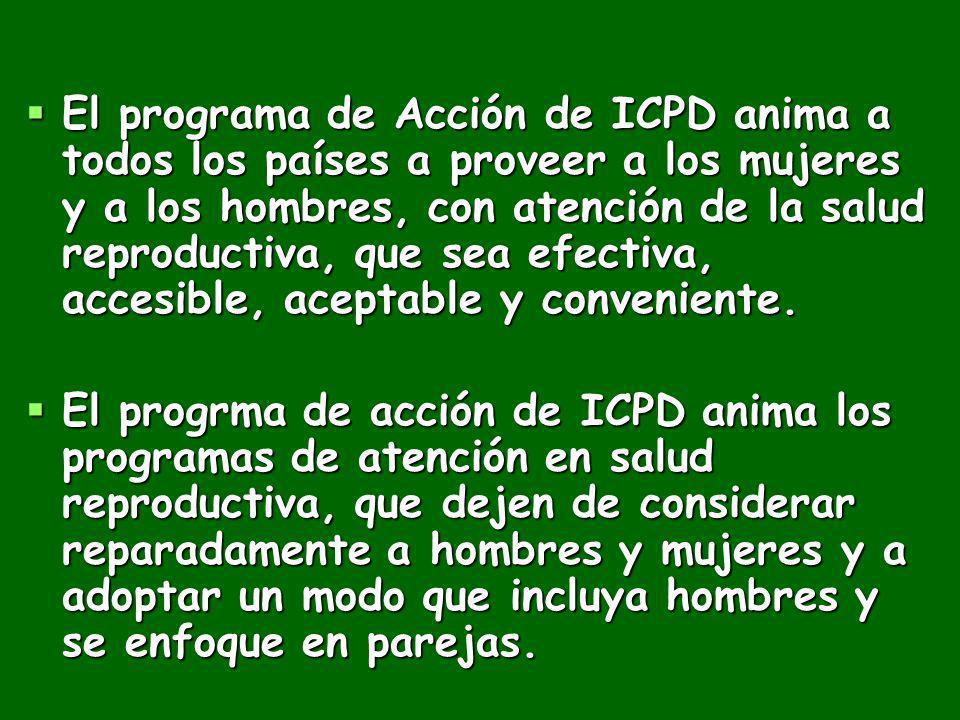 El programa de Acción de ICPD anima a todos los países a proveer a los mujeres y a los hombres, con atención de la salud reproductiva, que sea efectiva, accesible, aceptable y conveniente.