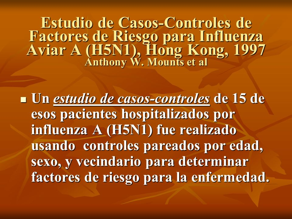 Estudio de Casos-Controles de Factores de Riesgo para Influenza Aviar A (H5N1), Hong Kong, 1997 Anthony W. Mounts et al