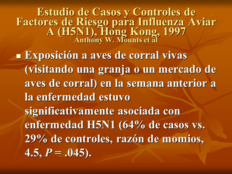 Estudio de Casos y Controles de Factores de Riesgo para Influenza Aviar A (H5N1), Hong Kong, 1997 Anthony W. Mounts et al