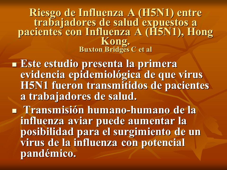 Riesgo de Influenza A (H5N1) entre trabajadores de salud expuestos a pacientes con Influenza A (H5N1), Hong Kong. Buxton Bridges C et al