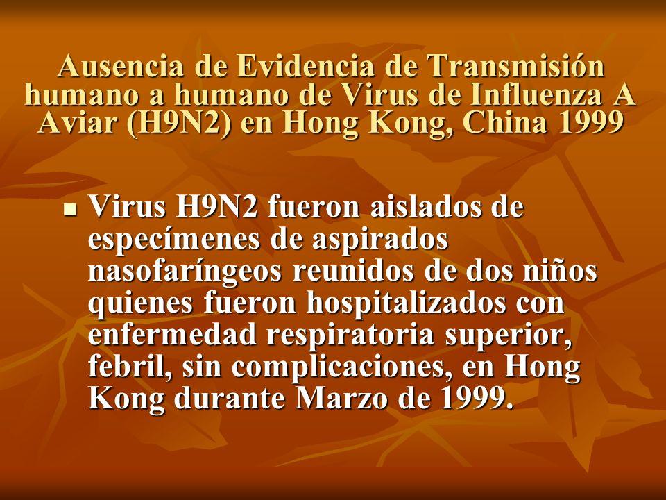 Ausencia de Evidencia de Transmisión humano a humano de Virus de Influenza A Aviar (H9N2) en Hong Kong, China 1999