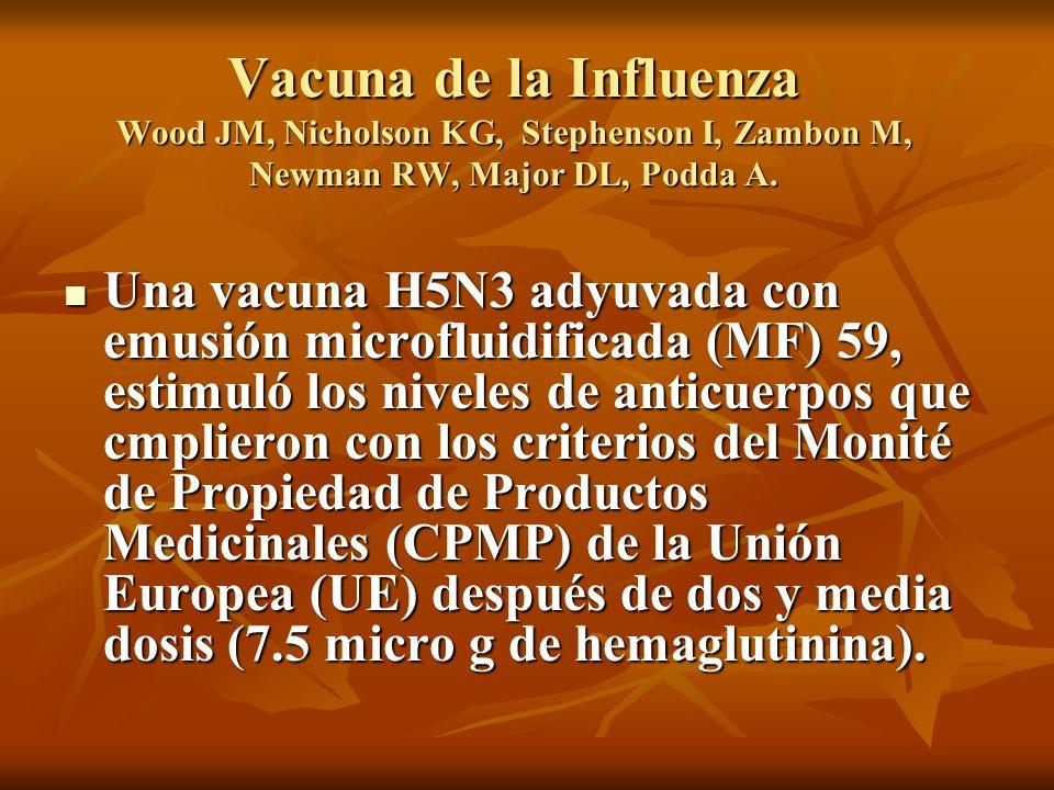 Vacuna de la Influenza Wood JM, Nicholson KG, Stephenson I, Zambon M, Newman RW, Major DL, Podda A.