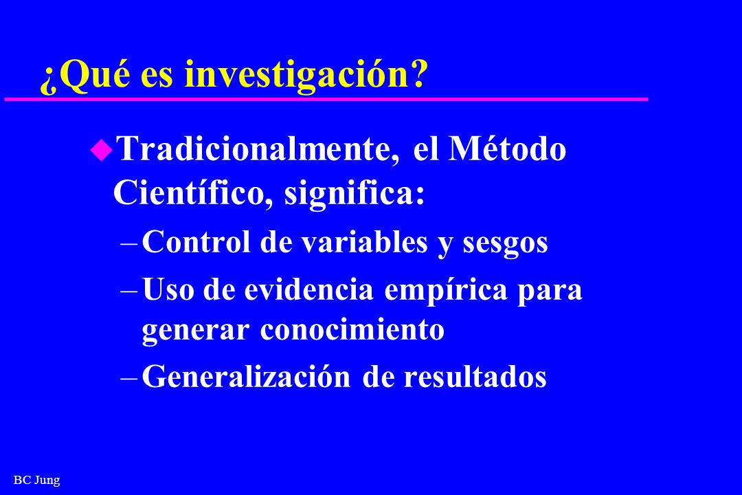 ¿Qué es investigación Tradicionalmente, el Método Científico, significa: Control de variables y sesgos.