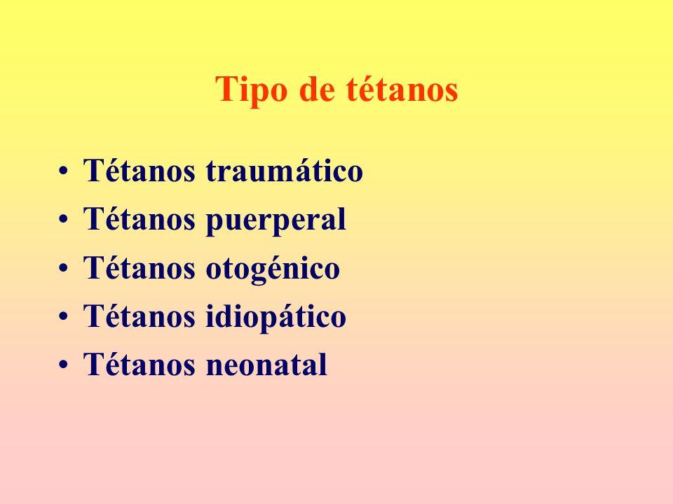 Tipo de tétanos Tétanos traumático Tétanos puerperal Tétanos otogénico