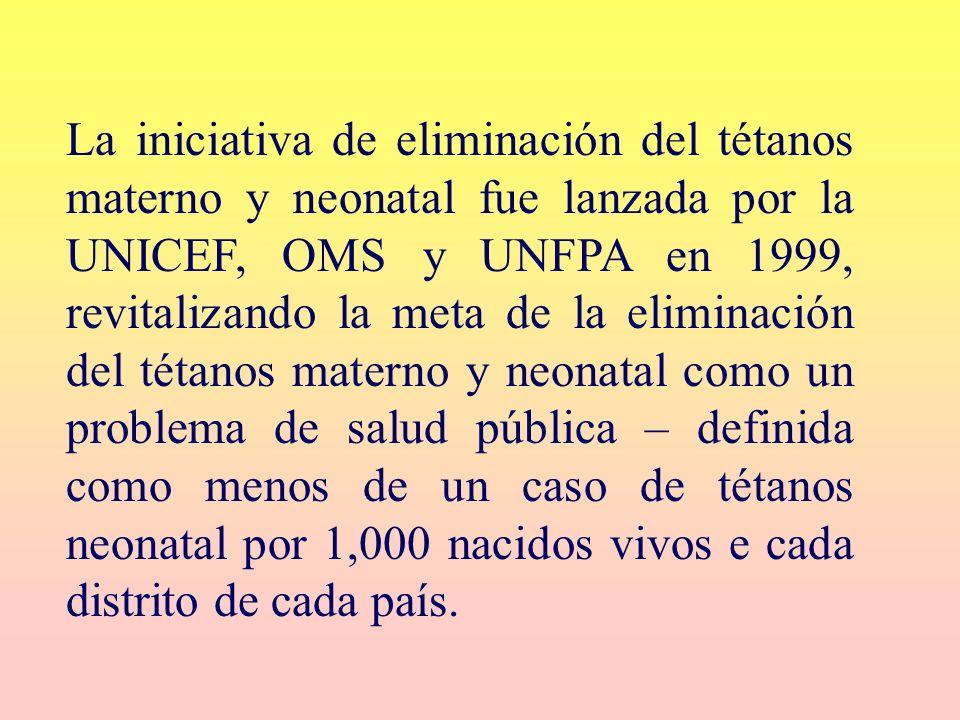 La iniciativa de eliminación del tétanos materno y neonatal fue lanzada por la UNICEF, OMS y UNFPA en 1999, revitalizando la meta de la eliminación del tétanos materno y neonatal como un problema de salud pública – definida como menos de un caso de tétanos neonatal por 1,000 nacidos vivos e cada distrito de cada país.