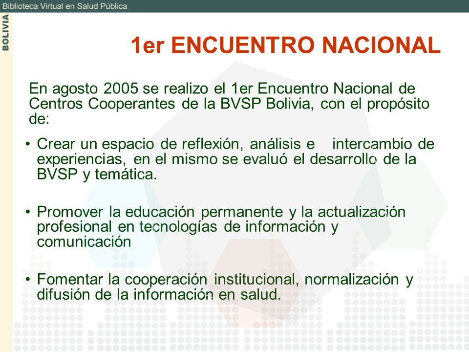 1er ENCUENTRO NACIONAL En agosto 2005 se realizo el 1er Encuentro Nacional de Centros Cooperantes de la BVSP Bolivia, con el propósito de: