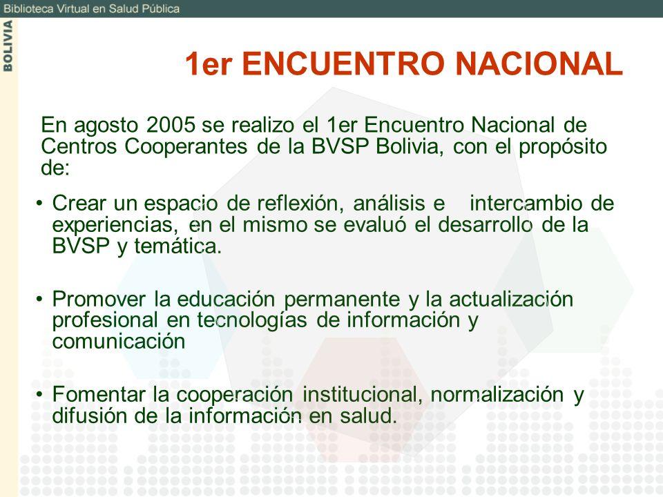 1er ENCUENTRO NACIONALEn agosto 2005 se realizo el 1er Encuentro Nacional de Centros Cooperantes de la BVSP Bolivia, con el propósito de: