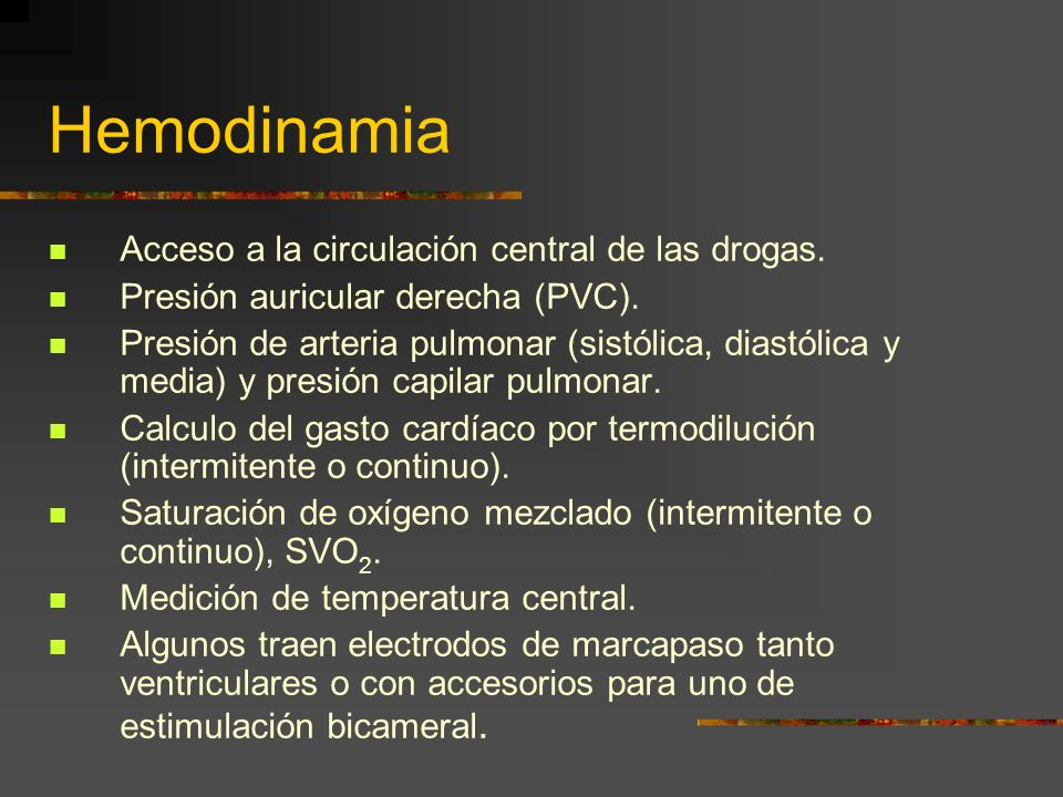 Hemodinamia Acceso a la circulación central de las drogas.