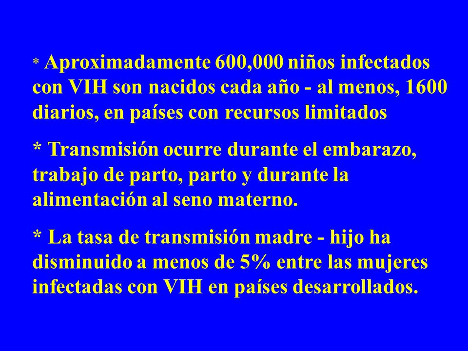 * Aproximadamente 600,000 niños infectados con VIH son nacidos cada año - al menos, 1600 diarios, en países con recursos limitados