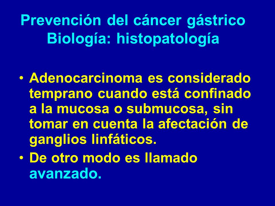 Prevención del cáncer gástrico Biología: histopatología