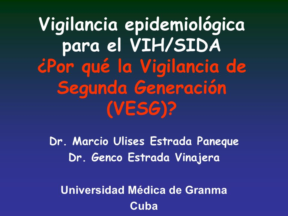 Vigilancia epidemiológica para el VIH/SIDA ¿Por qué la Vigilancia de Segunda Generación (VESG)