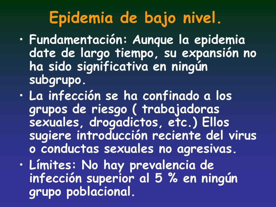 Epidemia de bajo nivel. Fundamentación: Aunque la epidemia date de largo tiempo, su expansión no ha sido significativa en ningún subgrupo.