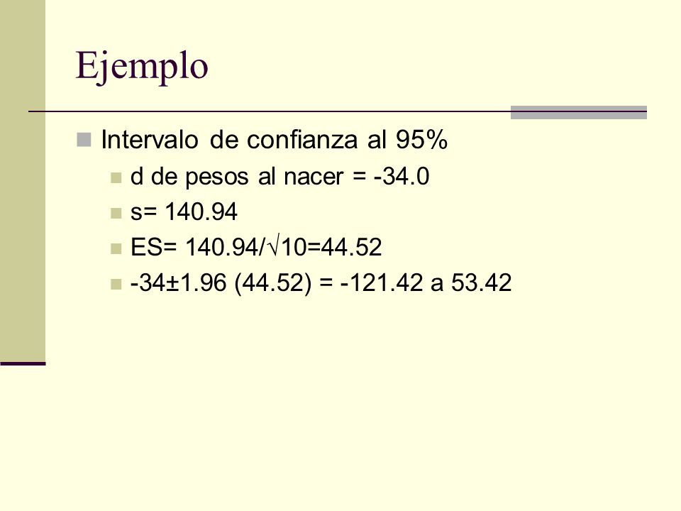 Ejemplo Intervalo de confianza al 95% d de pesos al nacer = -34.0