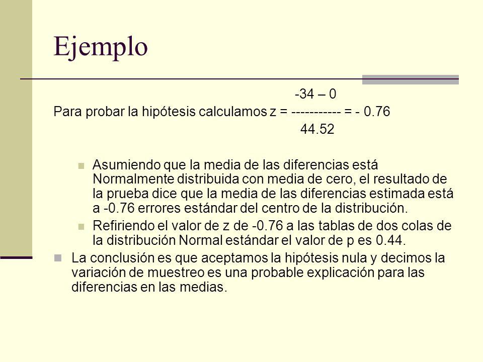Ejemplo -34 – 0. Para probar la hipótesis calculamos z = ----------- = - 0.76. 44.52.