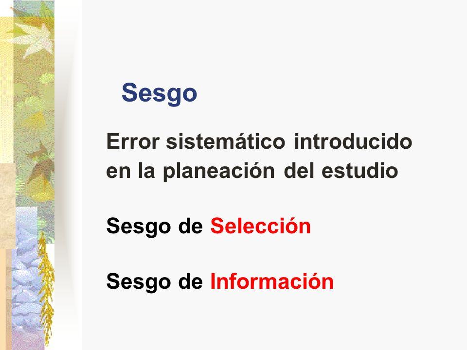 Sesgo Error sistemático introducido en la planeación del estudio
