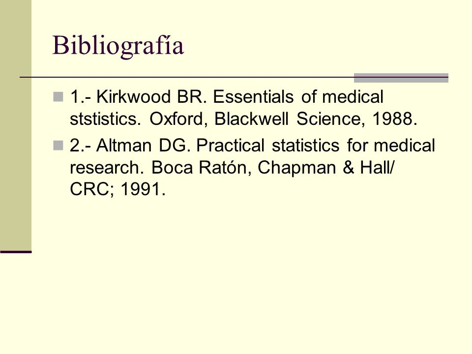 Bibliografía 1.- Kirkwood BR. Essentials of medical ststistics. Oxford, Blackwell Science, 1988.