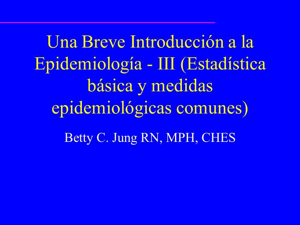 Una Breve Introducción a la Epidemiología - III (Estadística básica y medidas epidemiológicas comunes)