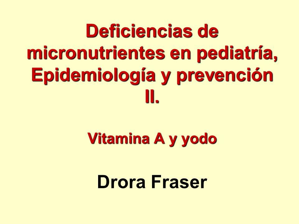 Deficiencias de micronutrientes en pediatría, Epidemiología y prevención II. Vitamina A y yodo Drora Fraser