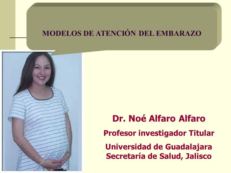Dr. Noé Alfaro Alfaro MODELOS DE ATENCIÓN DEL EMBARAZO