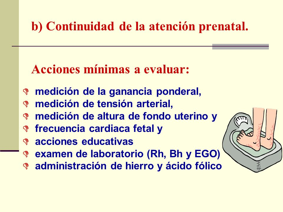 b) Continuidad de la atención prenatal. Acciones mínimas a evaluar: