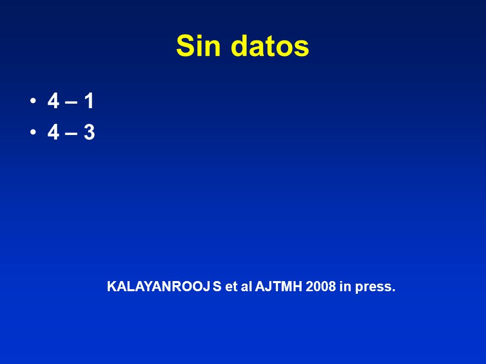 Sin datos 4 – 1 4 – 3 KALAYANROOJ S et al AJTMH 2008 in press.