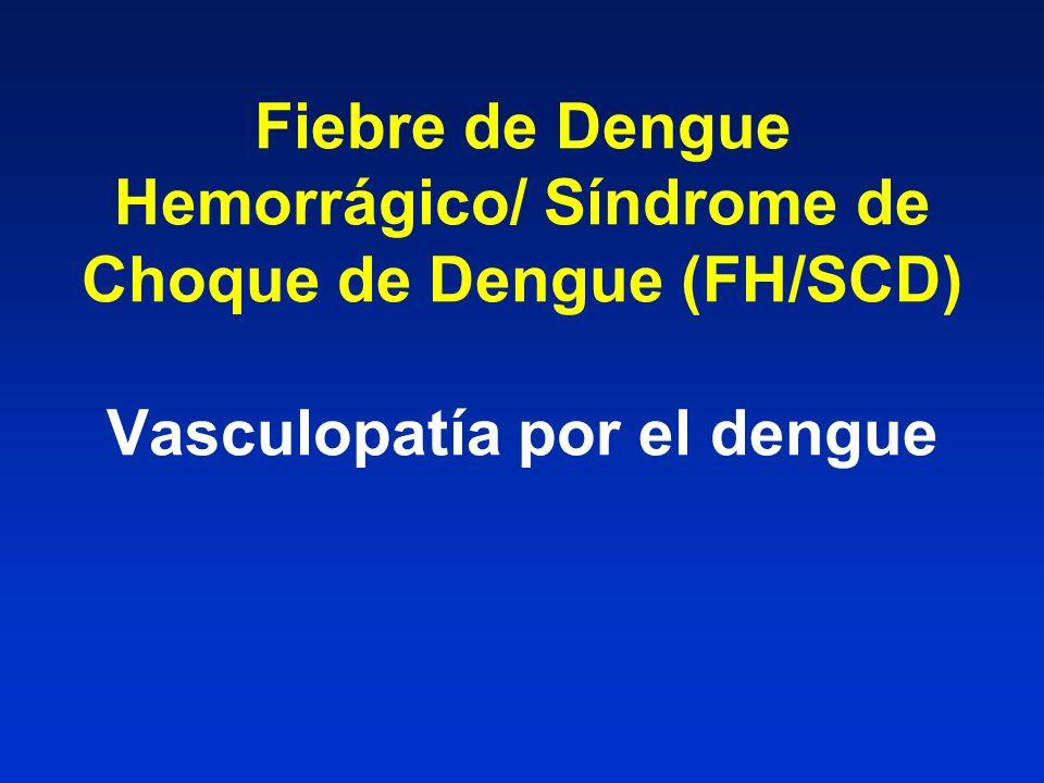 Fiebre de Dengue Hemorrágico/ Síndrome de Choque de Dengue (FH/SCD) Vasculopatía por el dengue