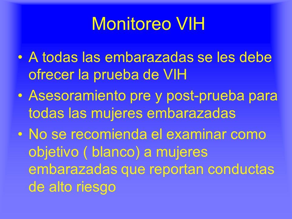 Monitoreo VIH A todas las embarazadas se les debe ofrecer la prueba de VIH. Asesoramiento pre y post-prueba para todas las mujeres embarazadas.