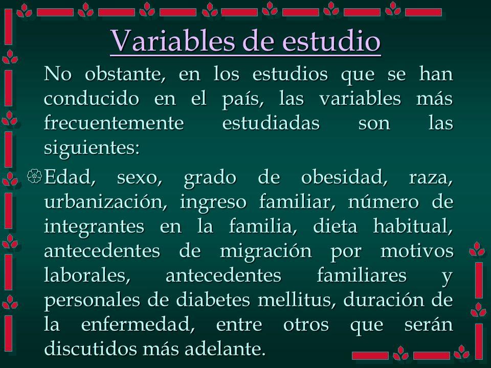 Variables de estudio No obstante, en los estudios que se han conducido en el país, las variables más frecuentemente estudiadas son las siguientes: