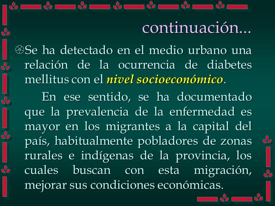 continuación... Se ha detectado en el medio urbano una relación de la ocurrencia de diabetes mellitus con el nivel socioeconómico.