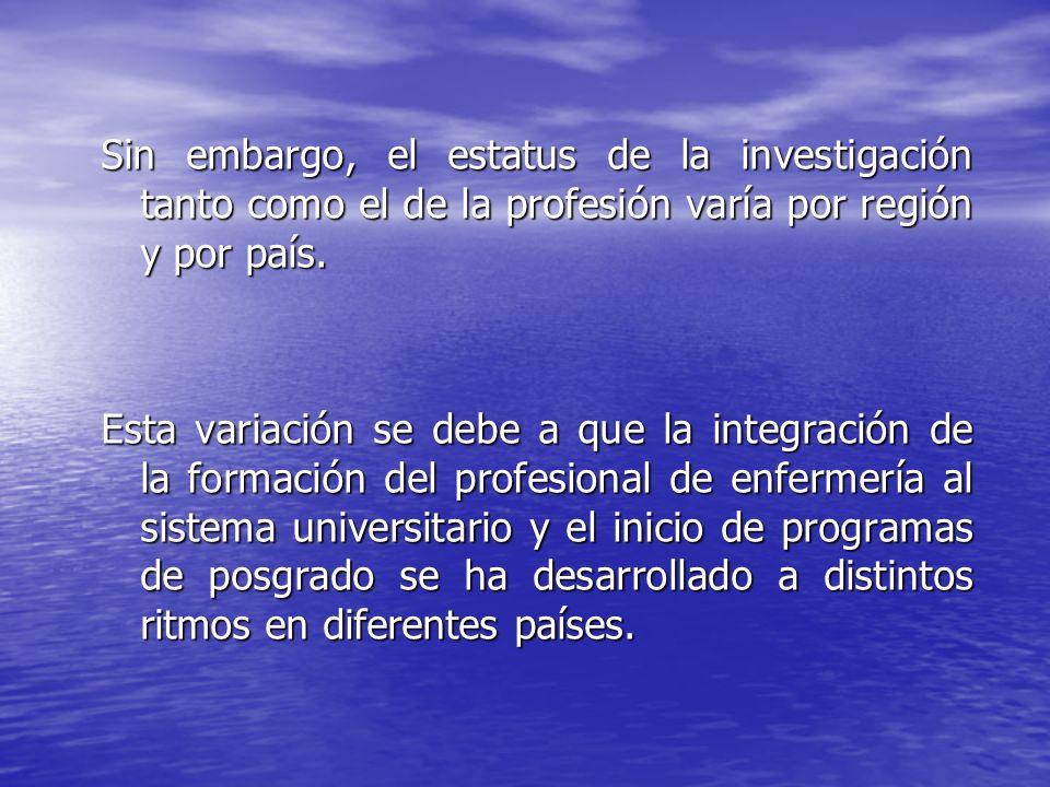 Sin embargo, el estatus de la investigación tanto como el de la profesión varía por región y por país.