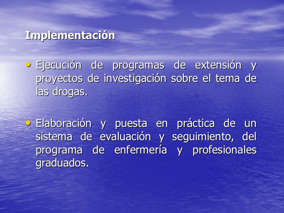 Implementación Ejecución de programas de extensión y proyectos de investigación sobre el tema de las drogas.