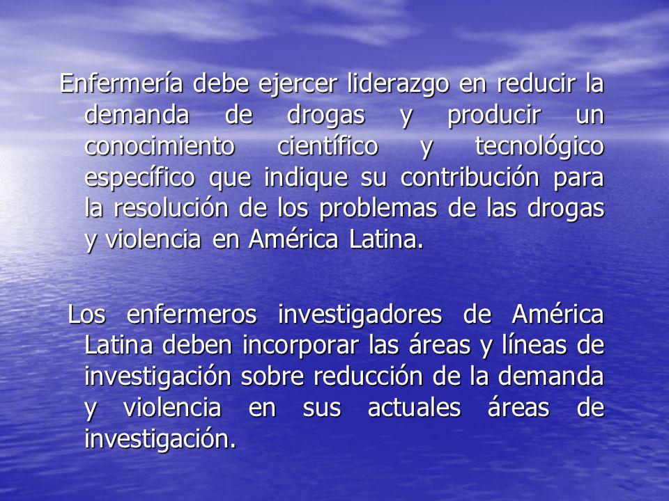 Enfermería debe ejercer liderazgo en reducir la demanda de drogas y producir un conocimiento científico y tecnológico específico que indique su contribución para la resolución de los problemas de las drogas y violencia en América Latina.