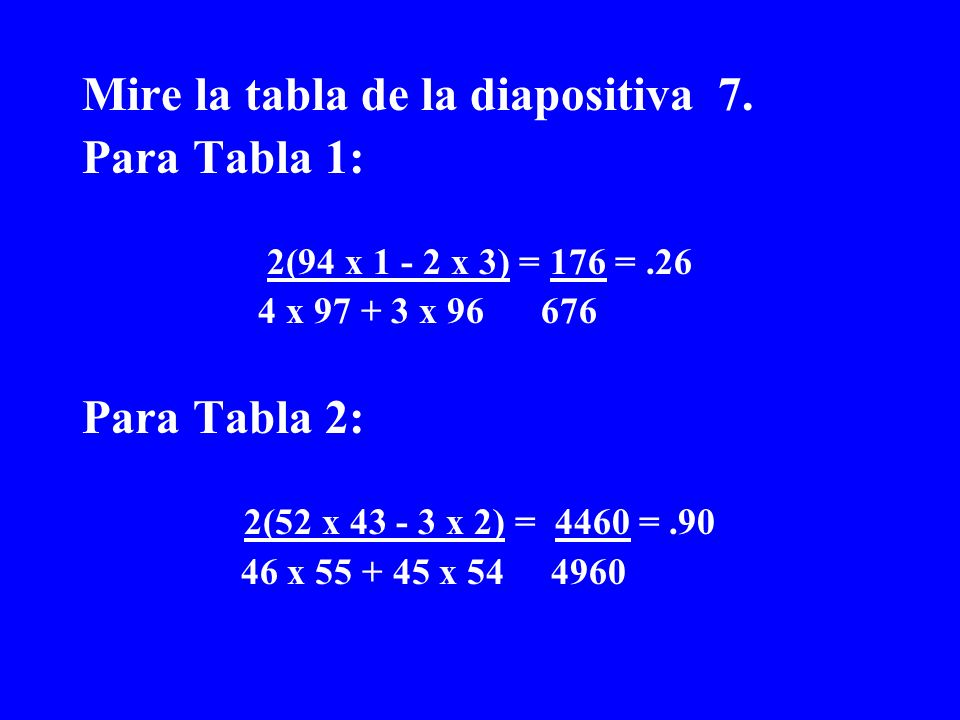 Mire la tabla de la diapositiva 7. Para Tabla 1: