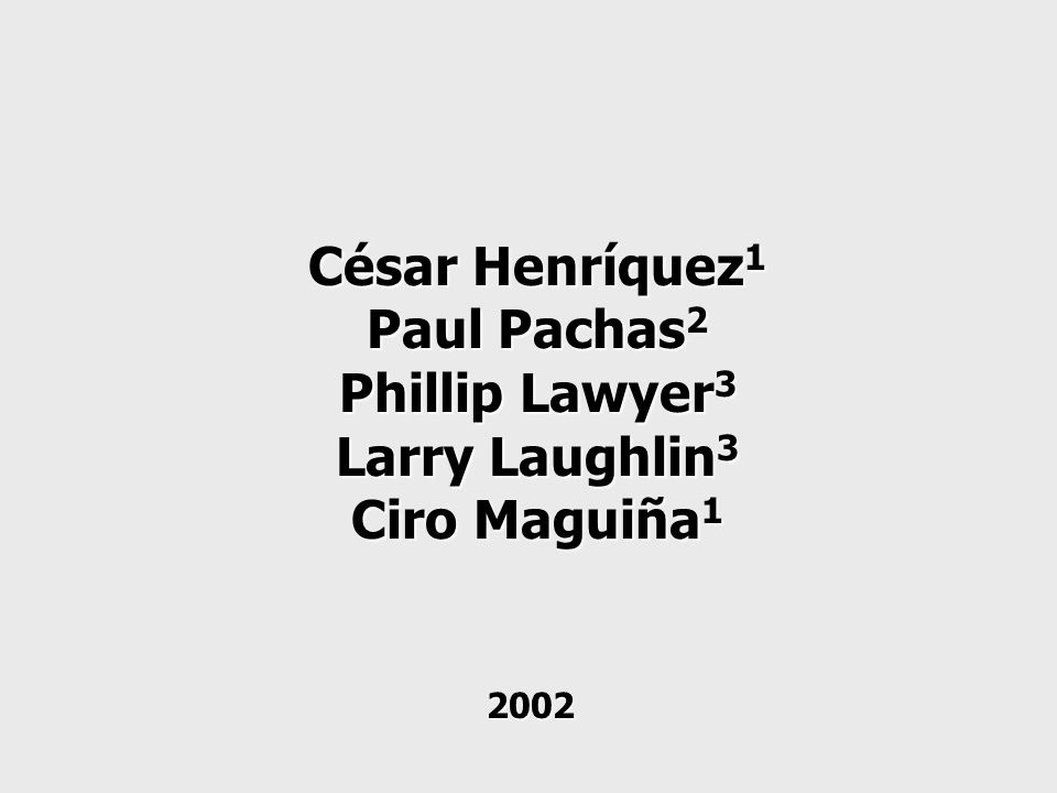 César Henríquez1 Paul Pachas2 Phillip Lawyer3 Larry Laughlin3