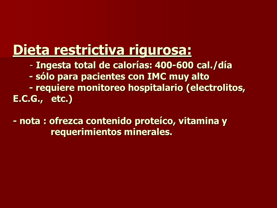 Dieta restrictiva rigurosa: - Ingesta total de calorías: 400-600 cal