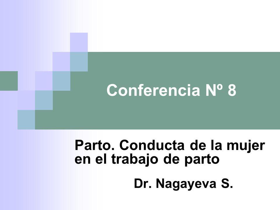 Parto. Conducta de la mujer en el trabajo de parto Dr. Nagayeva S.