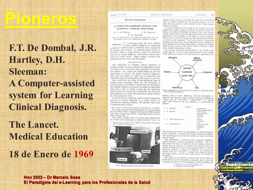Pioneros F.T. De Dombal, J.R. Hartley, D.H. Sleeman: A Computer-assisted system for Learning Clinical Diagnosis.