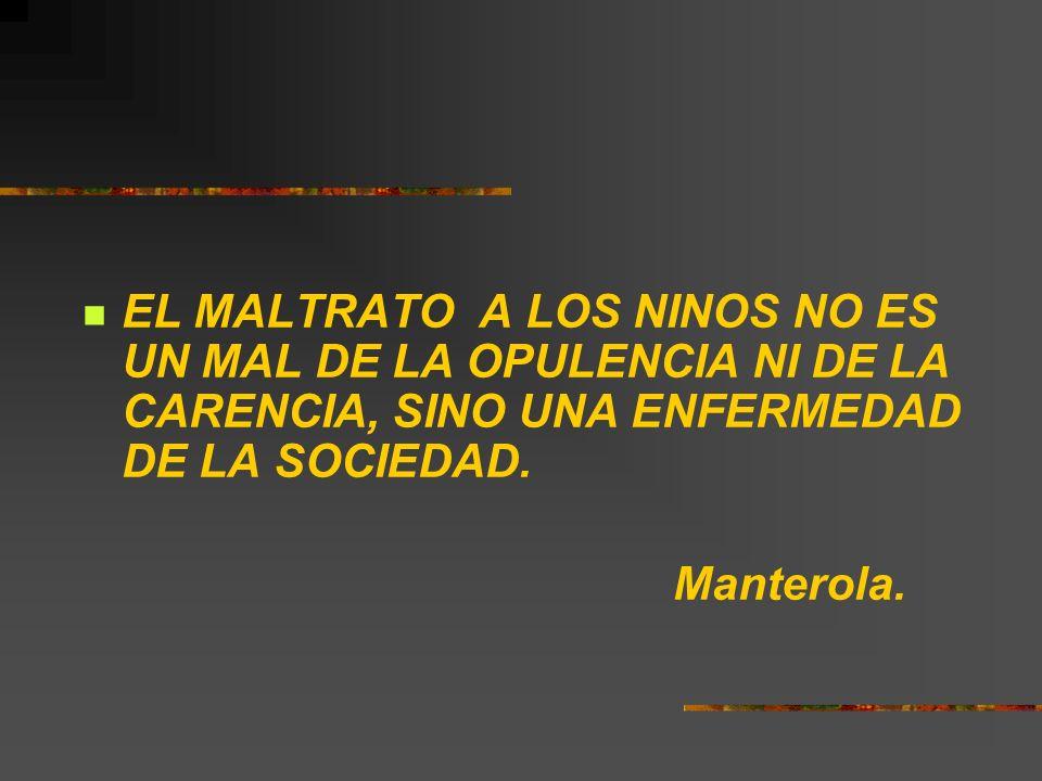 EL MALTRATO A LOS NINOS NO ES UN MAL DE LA OPULENCIA NI DE LA CARENCIA, SINO UNA ENFERMEDAD DE LA SOCIEDAD.
