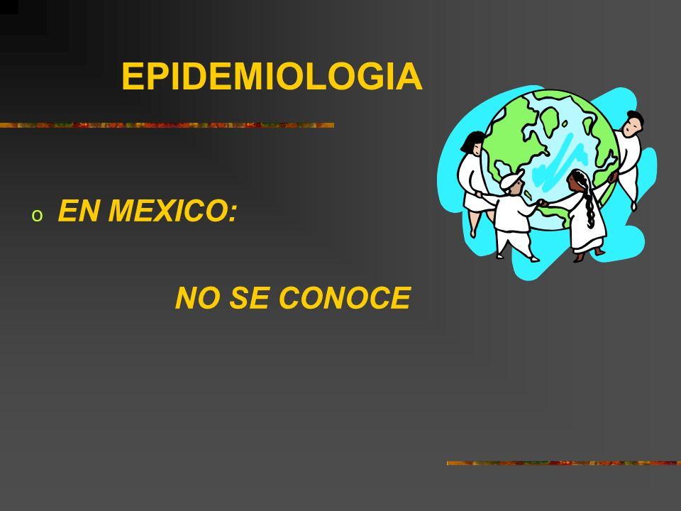 EPIDEMIOLOGIA EN MEXICO: NO SE CONOCE