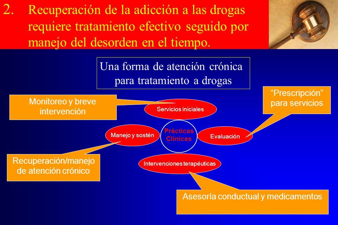 2. Recuperación de la adicción a las drogas requiere tratamiento efectivo seguido por manejo del desorden en el tiempo.