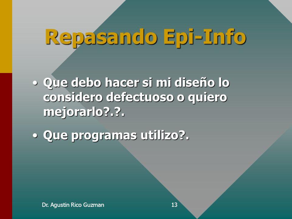Curso de Epi-Info Repasando Epi-Info. Que debo hacer si mi diseño lo considero defectuoso o quiero mejorarlo . .