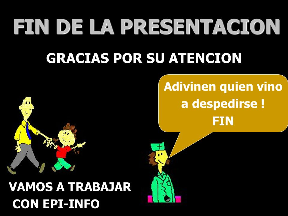 FIN DE LA PRESENTACION GRACIAS POR SU ATENCION Adivinen quien vino
