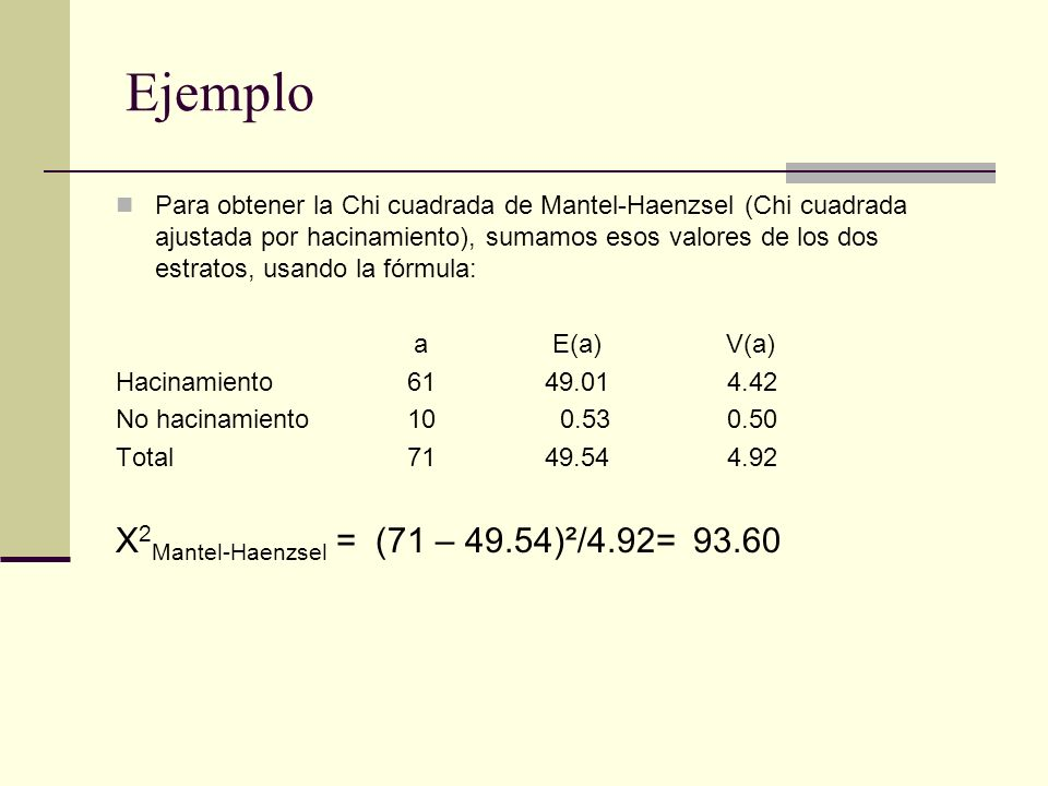 Ejemplo X2Mantel-Haenzsel = (71 – 49.54)²/4.92= 93.60