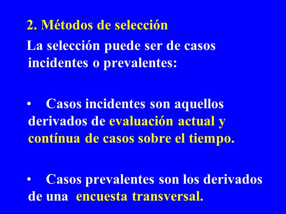 2. Métodos de selección La selección puede ser de casos incidentes o prevalentes: