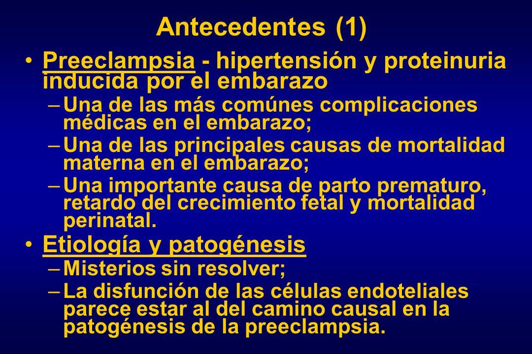 Antecedentes (1)Preeclampsia - hipertensión y proteinuria inducida por el embarazo. Una de las más comúnes complicaciones médicas en el embarazo;