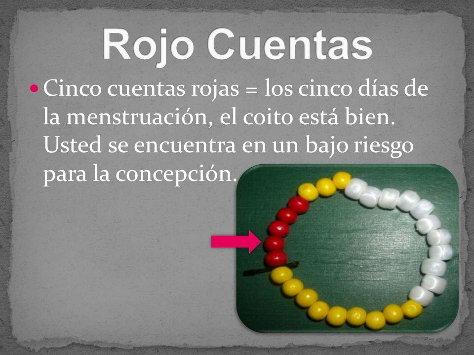 Rojo CuentasCinco cuentas rojas = los cinco días de la menstruación, el coito está bien. Usted se encuentra en un bajo riesgo para la concepción.