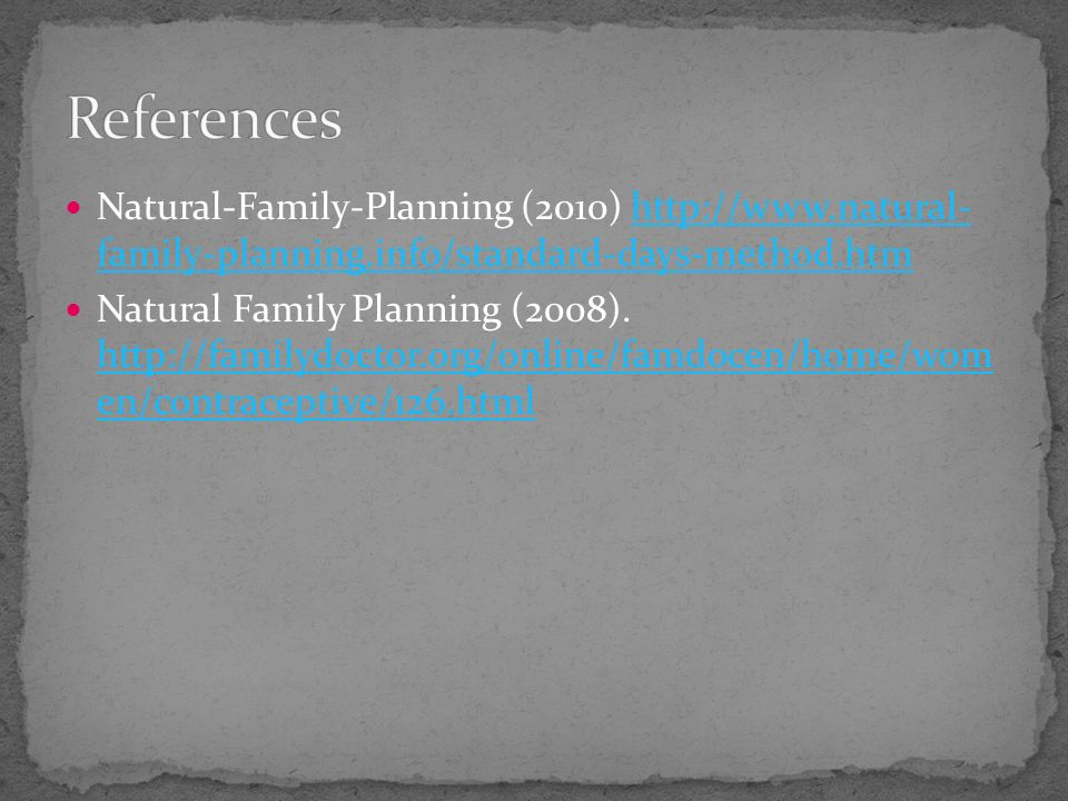 References Natural-Family-Planning (2010) http://www.natural- family-planning.info/standard-days-method.htm.
